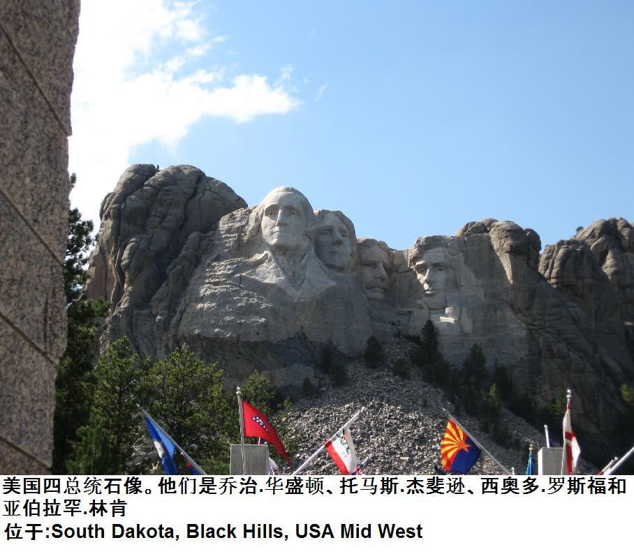 Rushmore 拉什莫尔山耸立在南达科他州巴登兰以西不远的地方,山上雕刻着美国四位著名总统的巨大头像。从左至右,这四位总统是:开国元勋华盛顿、《独立宣言》的起草者杰佛逊、奠定20世纪美国之基础的西奥多.罗斯福和解放黑奴的领导者林肯